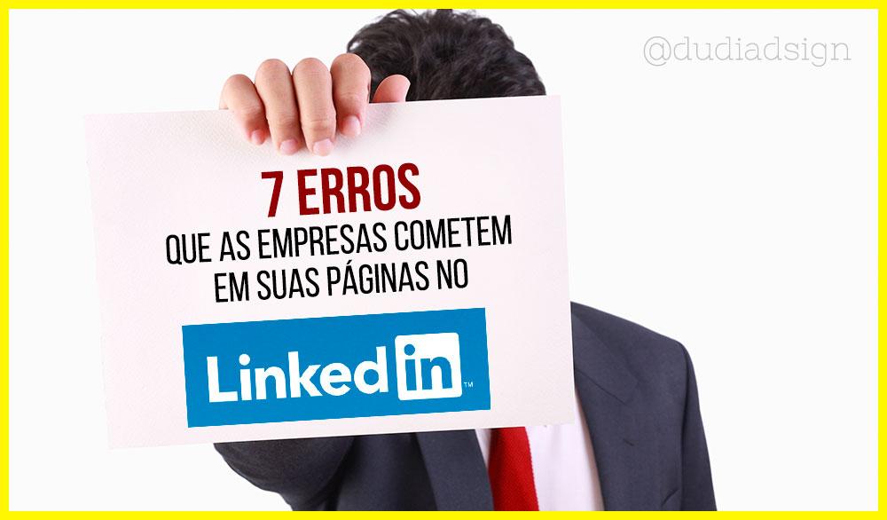 7 erros que as empresas cometem em suas páginas no Linkedin